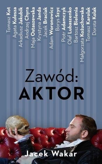 """Okładka książki """"Zawód: aktor"""" Jacka Wakara /materiały prasowe"""