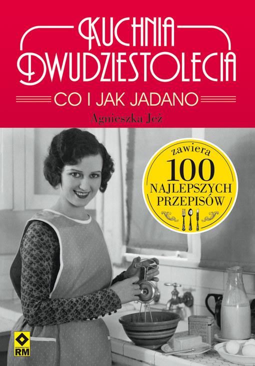 """Okładki książki """"Kuchnia dwudziestolecia. Co i jak jadano. 100 najlepszych przepisów"""" /materiały prasowe"""
