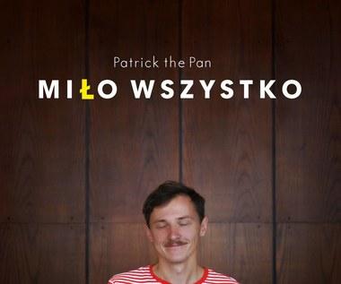 """Patrick The Pan """"Miło wszystko"""": Nam też jest miło [RECENZJA]"""