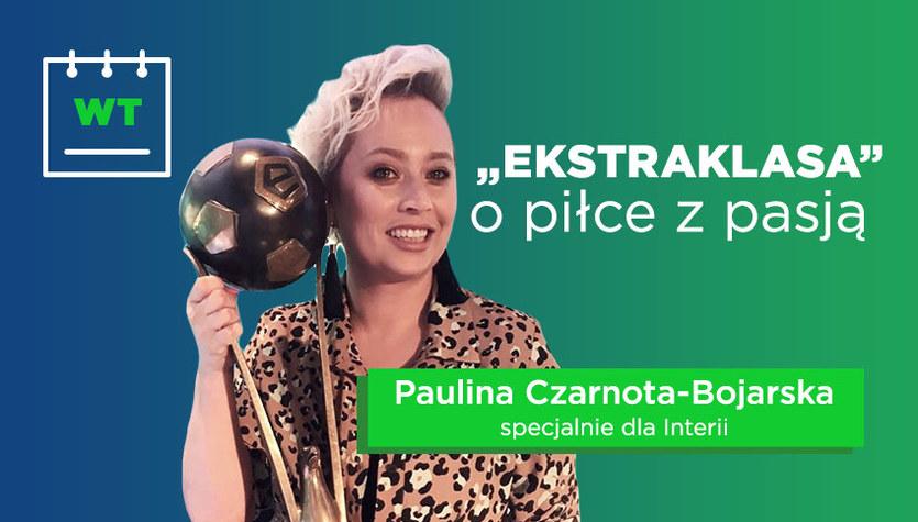Paulina Czarnota-Bojarska. Ekstraklasa: U bałkańskich piłkarzy widać charakter