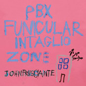 John Frusciante: -PBX Funicular Intaglio Zone