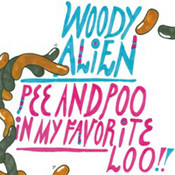 Woody Alien: -Pee and Poo in My Favorite Loo