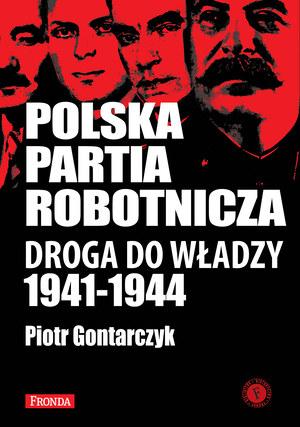 """Piotr Gontarczyk """"Polska Partia Robotnicza. Droga do władzy 1941-1944"""", Wydawnictwo Fronda, Warszawa 2013 /INTERIA.PL"""