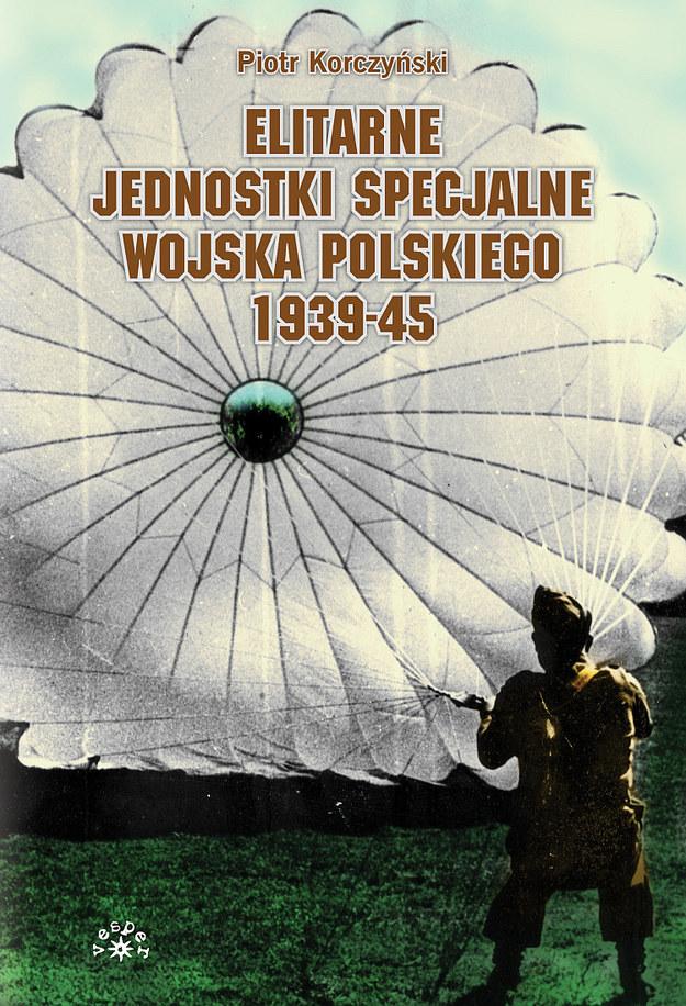 """Piotr Korczyński """"Elitarne jednostki specjalne Wojska POlskiego 1939-45"""", Wydawnictwo Vesper, 2013 /materiały prasowe"""