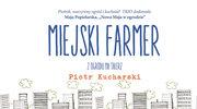 "Piotr Kucharski: ""Miejski farmer"""
