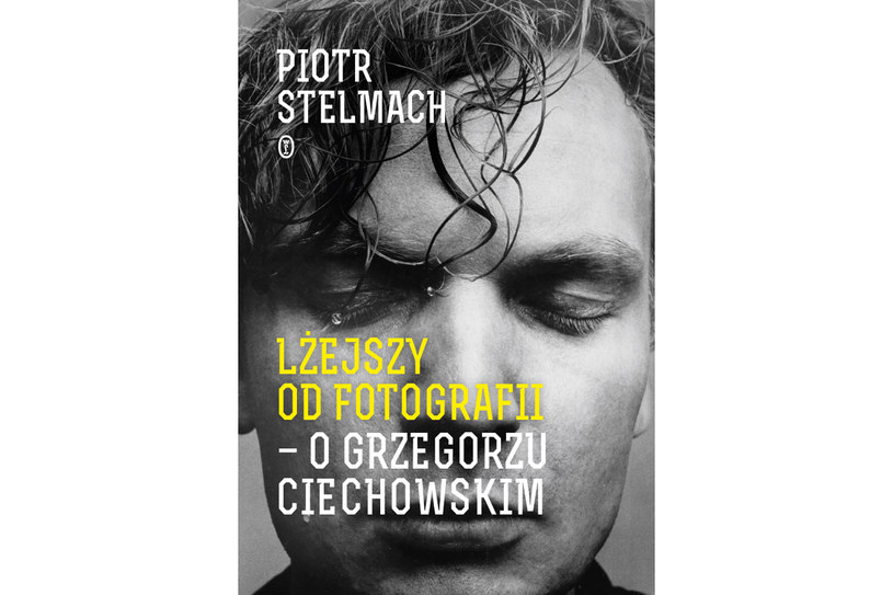 """Piotr Stelmach """"Lżejszy od fotografii. O Grzegorzu Ciechowskim"""", Wydawnictwo Literackie /materiały prasowe"""