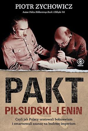 """Piotr Zychowicz """"Pakt Piłsudski-Lenin"""" Dom Wydawniczy Rebis, 2015 /materiały prasowe"""