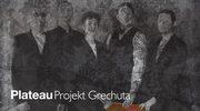 """Plateau i """"Projekt Grechuta"""""""