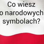 Polskie symbole narodowe. Sprawdź swoją wiedzę w naszym quizie!