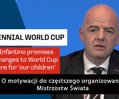 Prezydent FIFA Gianni Infantino o pomyśle organizacji mistrzostw świata w cyklu dwuletnim. WIDEO