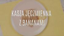 Przepis na kaszę jęczmienną z bananami