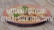 Przepis na naleśniki z grzybami, cebulą i serem pleśniowym