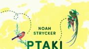Ptaki nie znają granic, Noah Strycker