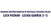Puchar Polski. Lech Poznań - Lechia Gdańsk 1-1 - rzuty karne. Wideo