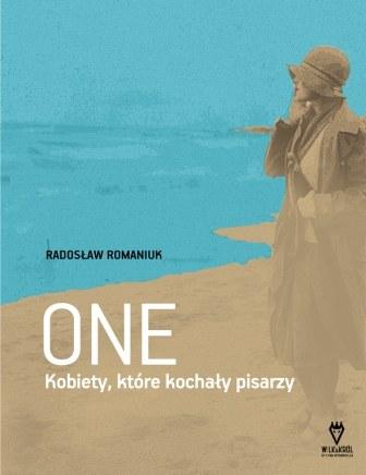 """Radosław Romaniuk """"One. Kobiety, które kochały pisarzy"""" /materiały prasowe"""
