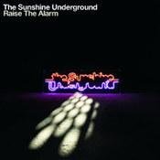 The Sunshine Underground: -Raise The Alarm