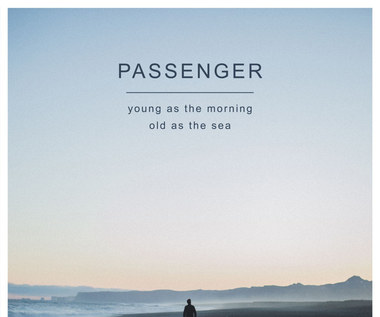"Recenzja Passenger ""Young As The Morning Old As The Sea"": Wzloty i upadki"