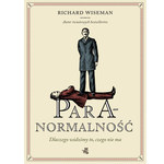 Richard Wiseman, Paranormalność. Dlaczego widzimy to, czego nie ma