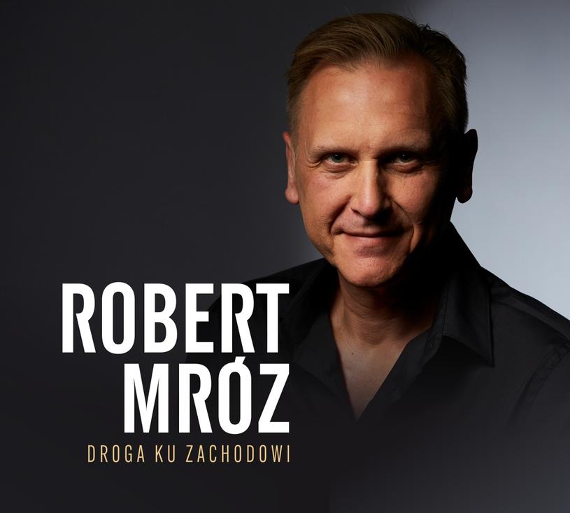 """Robert Mróz """"Droga ku zachodowi"""" /materiały prasowe"""