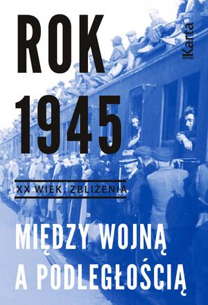 """""""Rok 1945. Między wojną a podległością"""" Ośrodek KARTA, Warszawa 2016 /materiały prasowe"""