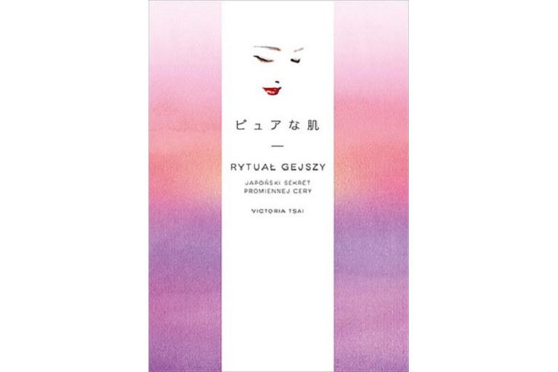 """""""Rytuał gejszy. Japoński sekret promiennej cery"""", Victoria Tsai /materiały prasowe"""