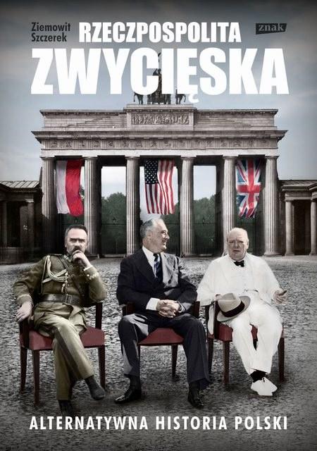 Rzeczpospolita Zwycięska. Alternatywna historia Polski /materiały prasowe