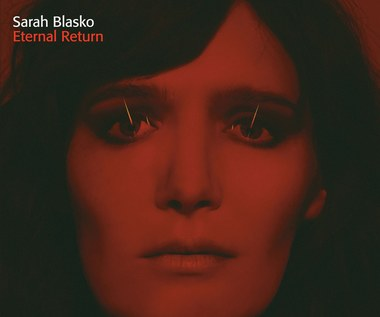 "Sarah Blasko po raz piąty (płyta ""Eternal Return"")"