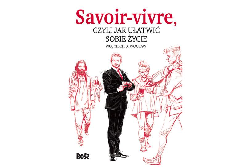 """""""Savoir-vivre, czyli jak ułatwić sobie życie"""" /materiały prasowe"""
