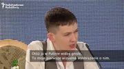 Sawczenko: Nie chcę, ale mogę zostać prezydentem. A Putin to gnida