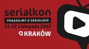 Serialkon 2015 – dwa dni spotkań z serialami