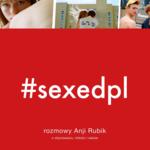 #SEXEDPL. Rozmowy Anji Rubik o dojrzewaniu, miłości i seksie, Anja Rubik