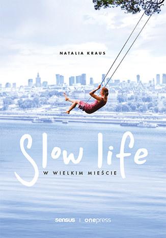 Slow life w wielkim mieście, Natalia Kraus /INTERIA.PL/materiały prasowe