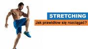 Stretching. Jak go prawidłowo wykonywać?