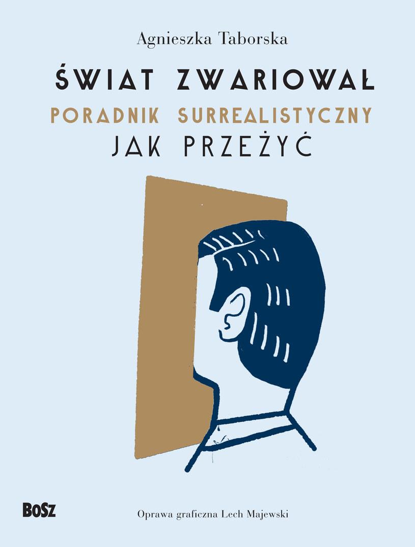 Świat zwariował. Poradnik surrealistyczny. Jak przeżyć, Agnieszka Taborska /INTERIA.PL/materiały prasowe
