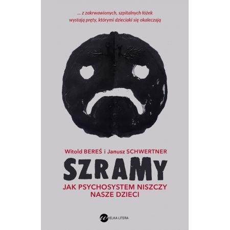 """""""Szramy. Jak psychosystem niszczy nasze dzieci"""", Witold Bereś i Janusz Schwertner /materiały prasowe"""