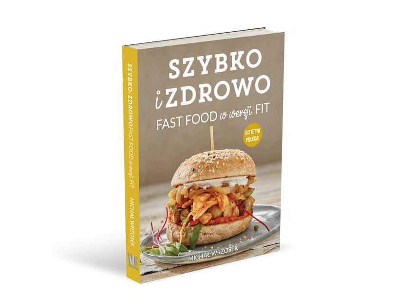 """""""Szybko i zdrowo. Fast food w wersji fit"""", Michał Wrzosek /materiały prasowe"""