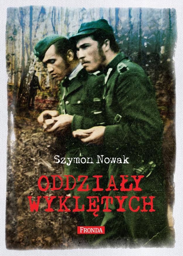 """Szymon Nowak """"Oddziały Wyklętych"""", Wydawnictwo Fronda /materiały prasowe"""
