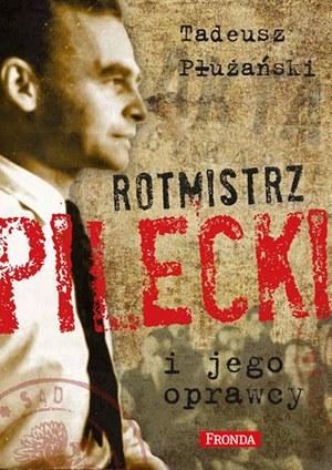 """Tadeusz M. Płużański """"Rotmistrz Pilecki i jego oprawcy"""" Wydawnictwo Fronda, Warszawa 2015 /materiały prasowe"""