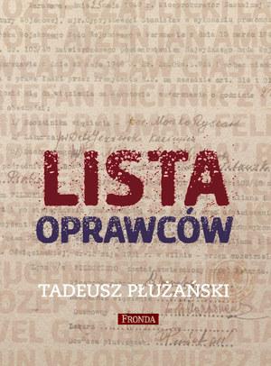 """Tadeusz Płużański """"Lista oprawców"""" Wydawnictwo Fronda, 2014 /materiały prasowe"""