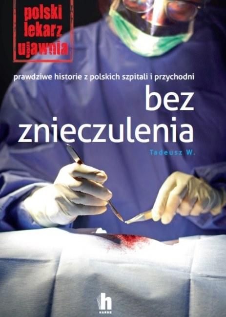 """Tadeusz W, """"Bez znieczulenia"""". Prawdziwe historie z polskich szpitali i przychodni"""" /materiały prasowe"""