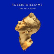 Robbie Williams: -Take The Crown