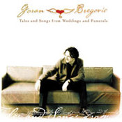 Goran Bregovic: -Tales And Songs From Wedding And Funerals