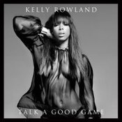 Kelly Rowland: -Talk a Good Game