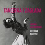 Tancerka i Zagłada. Historia Poli Nireńskiej, Weronika Kostyrko