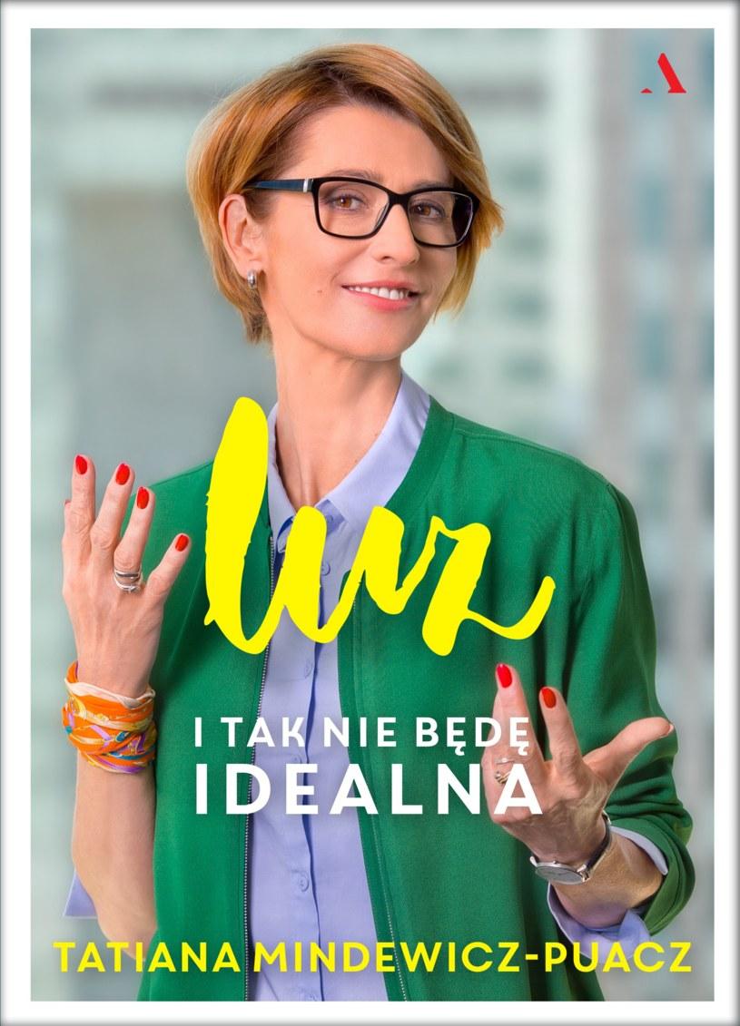 """Tatiana Mindewicz-Puacz """"I tak nie będę idealna"""" /materiały prasowe"""