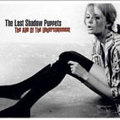 The Last Shadow Puppets: -The Age Of Understatement