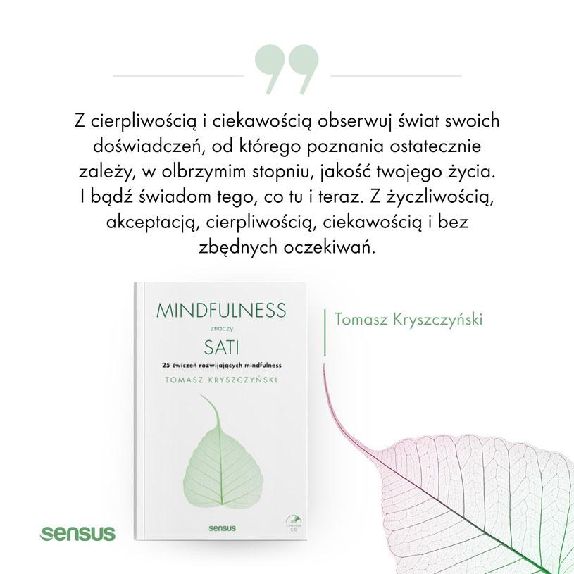 Tomasz Kryszczyński uświadamia, że mindfulness znaczy sati, ale przede wszystkim daje czytelnikom do rąk narzędzia ułatwiające codzienną praktykę /INTERIA.PL/materiały prasowe