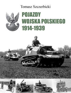 """Tomasz Szczerbicki """"Pojazdy Wojska Polskiego 1914-1939"""" Wydawnictwo Vesper, 2015 /materiały prasowe"""