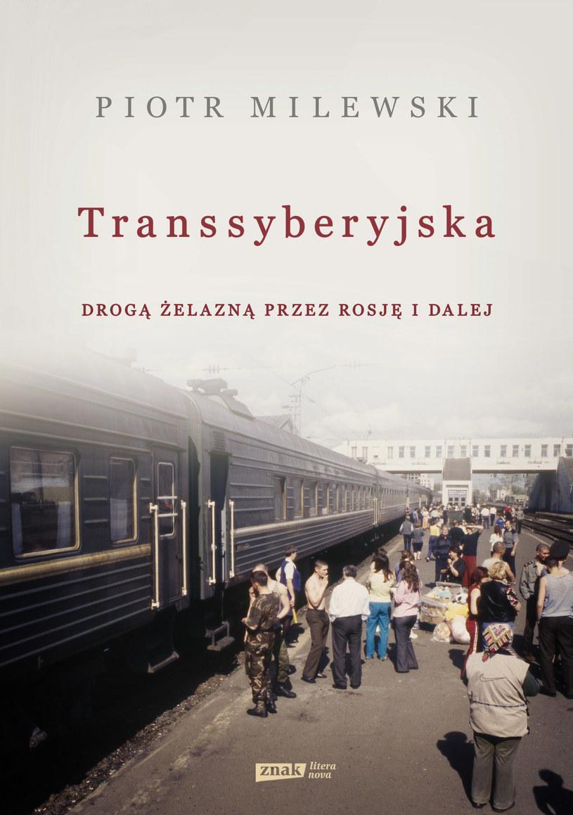 Transsyberyjska - drogą żelazną przez Rosję i dalej. Piotr Milewski /Wydawnictwo Znak