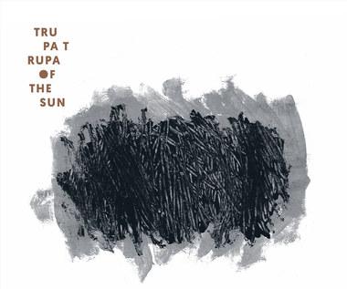 """Trupa Trupa """"Of The Sun"""": Trójmiejski zgiełk eksportowy [RECENZJA]"""